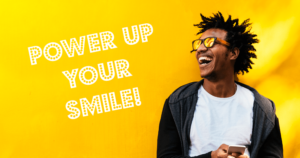 Power up your smile!